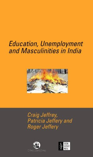 Education, Unemployment and Masculinities in India: Craig Jeffrey, Patricia Jeffery, and Roger ...