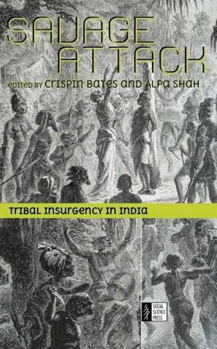 Savage Attack: Tribal Insurgency in India: Crispin Bates & Alpa Shah (Eds)