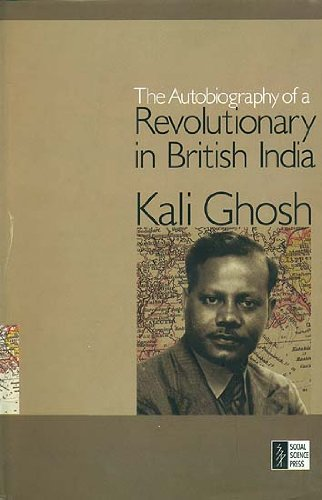 The Autobiography of a Revolutionary in British India: Kali Ghosh