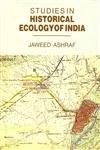 Studies in Historical Ecology in India: Jaweed Ashraf