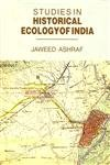 Studies in Historical Ecology in India: Jaweed Ashraf