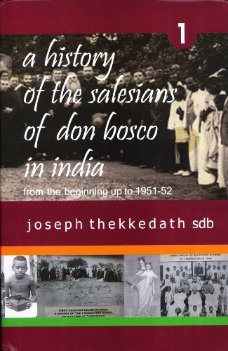 A History of the Salesians of Don Bosco in India: From the Beginning up to 1951-52, Volume 1: ...