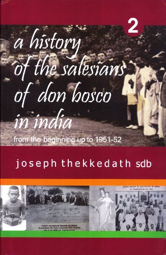A History of the Salesians of Don Bosco in India: From the Beginning up to 1951-52, Volume 2: ...