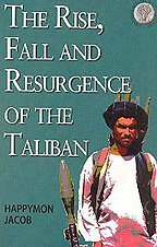 The Rise, Fall and Resurgence of the Taliban: Happymon, Jacob