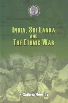 India, Sri Lanka and The Ethnic War: Moorthy, N. Sathiya