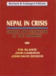 Nepal in Crisis : Growth and Stagnation at the Periphery: Piers Blaikie