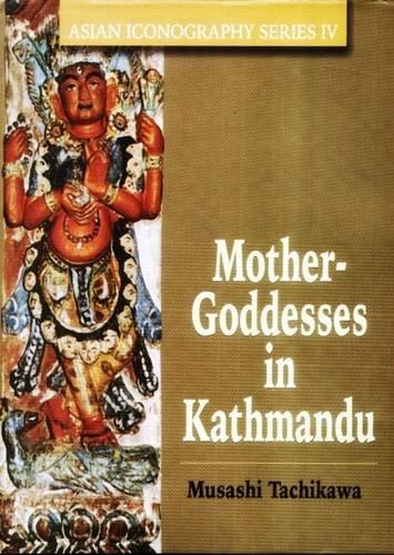 Mother Goddesses in Kathmandu: Musashi Tachikawa
