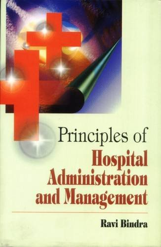 Principles Of Hospital Administration And Management: R Bindra