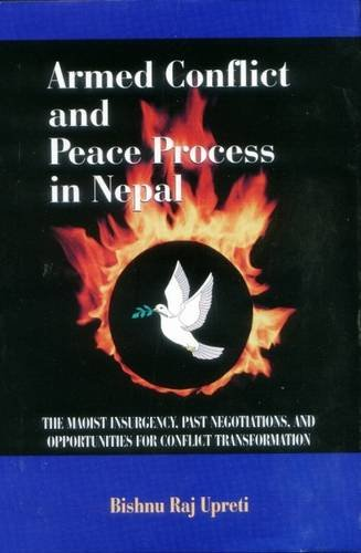 Armed Conflict and Peace Process in Nepal : The Maoist Insurgency Past Negotiations