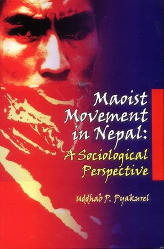 Maoist Movement in Nepal: A Sociological Perspective: Uddhab Pyakurel