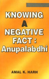 Knowing a Negative Fact: Anupalabdhi: Amal Kumar Harh