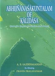 The Abhijnana-Sakuntalam of Kalidasa: A.B. Gajendragadkar (ed.); Re-edited By Pravin Pralayankar