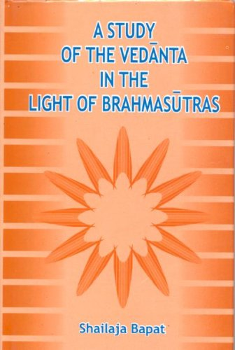 A Study of the Vedanta in the Light of Brahmasutras: Shailaja Bapat