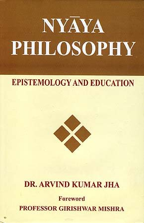 Nyaya Philosophy : Epistemology and Education: Arbind K Jha