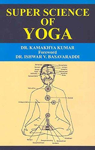 Super Science of Yoga: Dr Kamakhya Kumar; Foreword By Dr Ishwar V. Basavaraddi