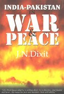 India-Pakistan in War and Peace: J.N. Dixit