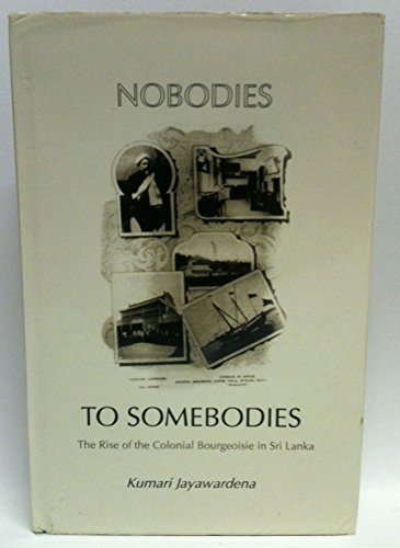 9788187496175: Nobodies to Somebodies: The Rise of the Colonial Bourgeoisie in Sri Lanka
