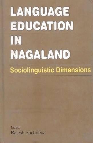 Language Education in Nagaland: Sociolinguistic Dimensions: Rajesh Sachdeva (Ed)