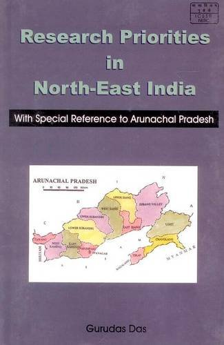 Research Priorities in North-East India: With Special Reference to Arunachal Pradesh: Gurudas Das