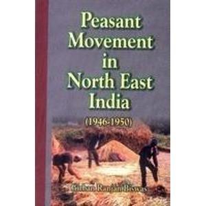 Peasant Movement in North East India 1946-1950: Girban Ranjan Biswas