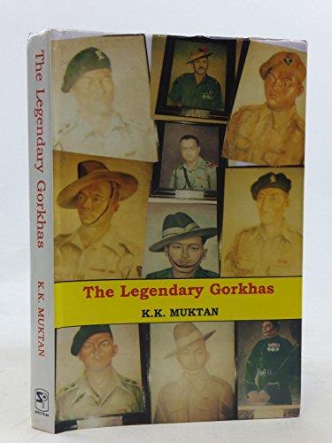 Legendary Gorkhas: An Up to Date Account: K K Muktan