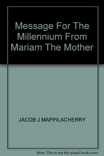 Message For the Millenium From Mariam the: Mappilacherry Jacob J