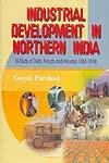 Industrial Development in Northern India: A Study of Dehli, Punjab and Harayan 1858 to 1918: ...
