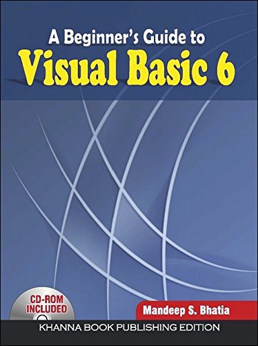 A Beginner?s Guide to Visual Basic 6: Mandeep Singh Bhatia
