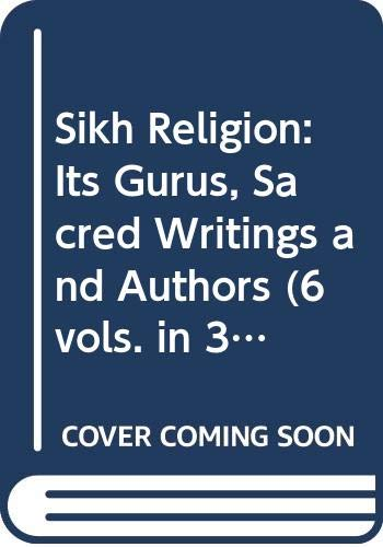 9788187526018: Sikh Religion: Its Gurus, Sacred Writings and Authors (6 vols. in 3 books)