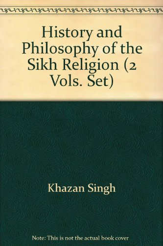 History and Philosophy of the Sikh Religion: Khazan Singh