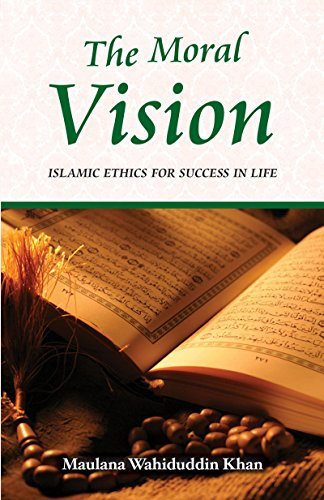 9788187570011: The Moral Vision: Islamic Ethics for Success in Life