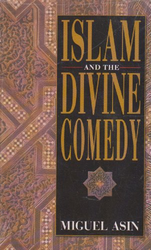 Islam And The Divine Comedy By Miguel Asin Translated And Abridged