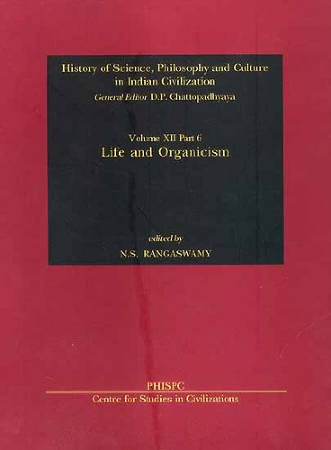 Life And Organicism (History Of Science, Philosophy And Culture In Indian Civilization: Vol. XII, ...