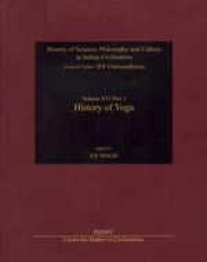 History Of Yoga: (History Of Science, Philosophy And Culture In Indian Civilization, Vol. XVI, Part...
