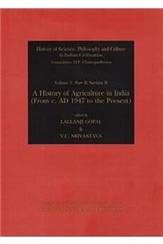 A History of Agriculture in India (From c. AD 1947 to the Present), (History of Science, Philosop...