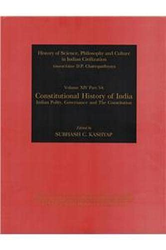 Constitutional History of India: Indian Polity, Governance and The Constitution (History of Science...