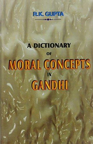 A Dictionary Of Moral Concepts In Gandhi: R.K. Gupta
