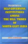 Traditional Self Governing Institutions Among the Hill Tribes of North East India: Atul Goswami