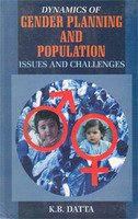 Dynamics of Gender Planning and Population: Issues: K.B. Dutta