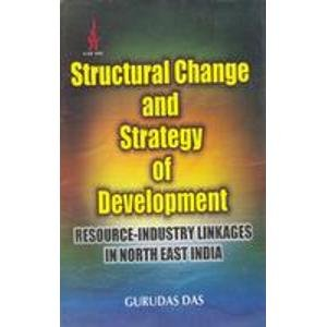 Structural Change and Strategy of Development: Resource-Industry Linkages in North East India: ...