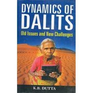 Dynamics of Dalits: Old Issues and New Challenges: K.B. Dutta