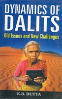 Dynamics of Dalits: Old Issues and New: K.B. Dutta