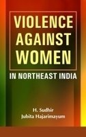 Violence Against Women: In North East India (8187606991) by Sudhir, H.; Hajarimayum, Jubita