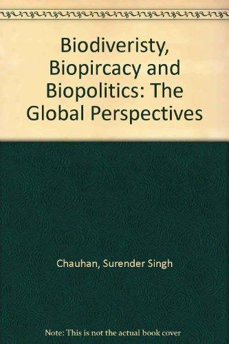 Biodiversity Biopiracy and Biopolitics The Global Perspective: Surender Singh Chauhan