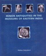 Minor Antiquities in the Museums of Eastern: Chakrabarti Mahua