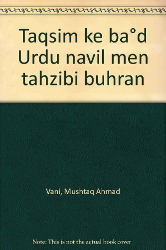 Taqsim ke bad Urdu navil men tahzibi: Mushtaq Ahmad Vani