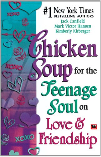 Chicken Soup For The Teenage Soul on Love and Friendship: Canfield Jack