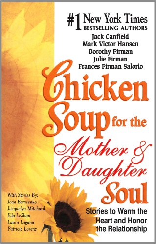 Chicken Soup for the Mother and Daughter Soul: Jack Canfield
