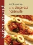 Simple Cooking for the Desperate Housewife: Karen Anand