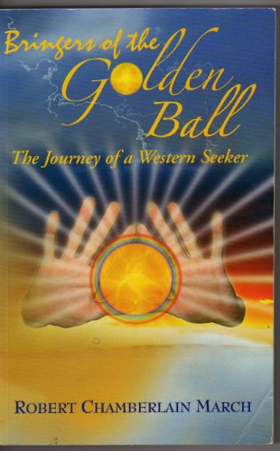 Bringers of the Golden Ball | The Journey of a Western Seeker [Paperback] by .